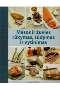 Mėsos ir žuvies rūkymas, sūdymas ir vytinimas | Turan T. Turan