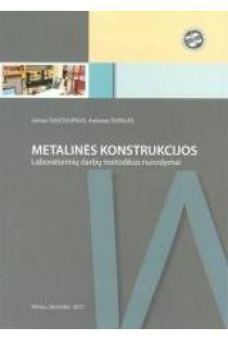 Metalinės konstrukcijos. Laboratorinių darbų metodikos nurodymai | Gintas Šaučiuvėnas, Antanas Šapalas