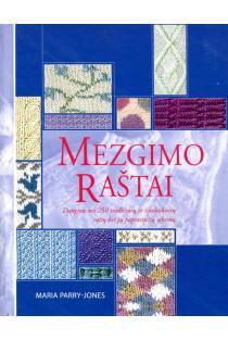 Mezgimo raštai. Daugiau nei 250 tradicinių ir šiuolaikinių raštų ir jų paprastučių schemų | Maria Parry-Jones