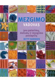 Mezgimo vadovas. 300 patarimų, metodų ir mezgimo paslapčių | Betty Barnden