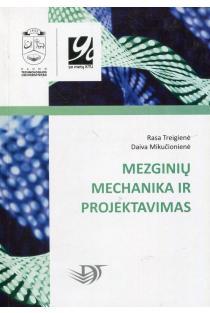 Mezginių mechanika ir projektavimas | Rasa Treigienė, Daiva Mikučionienė