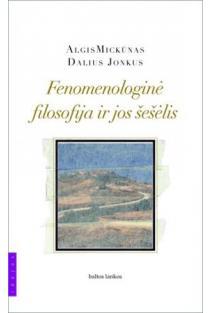 Fenomenologinė filosofija ir jos šešėlis | Algis Mickūnas, Dalius Jonkus