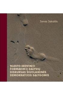 Miesto erdvinio formavimo dalyvių diskursas šiuolaikinės demokratijos sąlygomis | Jonas Jakaitis