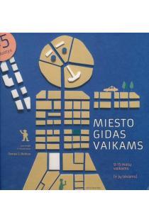 Miesto gidas vaikams. Iliustruota knyga 9-15 metų vaiikams ir jų tėvams | Tomas S. Butkus