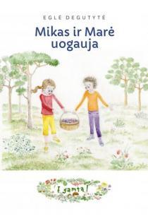 """Mikas ir Marė uogauja (serija """"Į gamtą!"""")   Eglė Degutytė, Nijolė Degutienė"""
