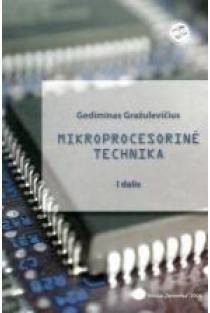 Mikroprocesorinė technika. I dalis | Gediminas Gražulevičius