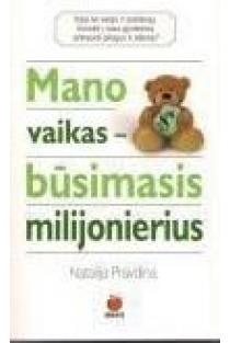 Mano vaikas - būsimasis milijonierius | Natalija Pravdina