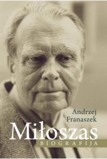Miloszas. Biografija | Andrzej Franaszek