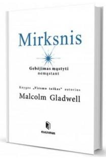 Mirksnis: gebėjimas mąstyti nemąstant | Malcolm Gladwell