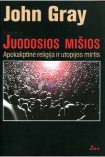 Juodosios mišios. Apokaliptinė religija ir utopijos mirtis | John Nicholas Gray