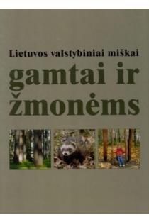 Lietuvos valstybiniai miškai. Gamtai ir žmonėms | Lina Snitkienė, Romualdas Barauskas