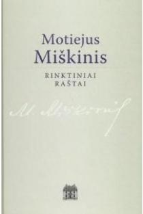 Motiejus Miškinis. Rinktiniai raštai | Sud. Jonas Šlekys