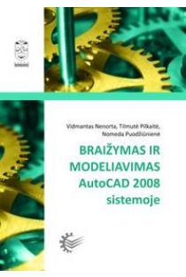 Braižymas ir modeliavimas AutoCAD 2008 sistemoje | Vidmantas Nenorta, Tilmutė Pilkaitė, Nomeda Puodžiūnienė