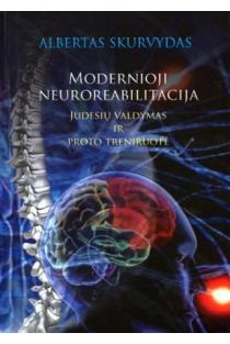 Modernioji neuroreabilitacija. Judesių valdymas ir proto treniruotė | Albertas Skurvydas