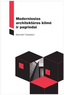 Moderniosios architektūros kilmė ir pagrindai | Kenneth Frampton