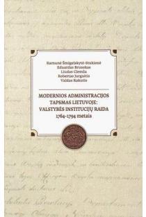 Moderniosios administracijos tapsmas Lietuvoje: valstybės institucijų raida 1764-1794 metais   R. Šmigelskytė - Stukienė, L. Glemža, V. Rakutis ir kt.