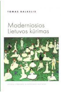 Moderniosios Lietuvos kūrimas | Tomas Balkelis