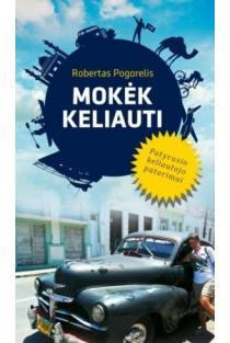 Mokėk keliauti. Patyrusio keliautojo patarimai | Robertas Pogorelis