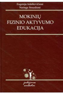 Mokinių fizinio aktyvumo edukacija | Eugenija Adaškevičienė, Neringa Strazdienė