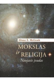 Mokslas ir religija. Naujasis įvadas | Alister E. McGrath