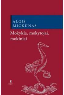 Mokykla, mokytojai, mokiniai | Algis Mickūnas