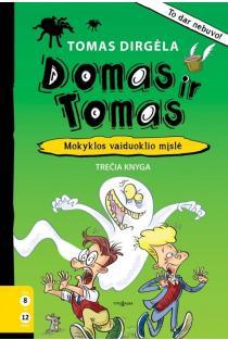 Domas ir Tomas, 3 knyga. Mokyklos vaiduoklio mįslė | Tomas Dirgėla