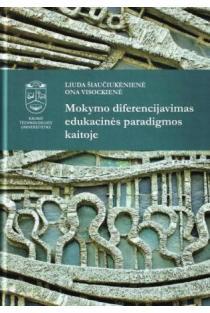 Mokymo diferencijavimas edukacinės paradigmos kaitoje | Liuda Šiaučiukėnienė, Ona Visockienė