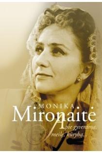 Monika Mironaitė. Apie gyvenimą, meilę, kūrybą | Sudarė Dagnė Jakševičiūtė