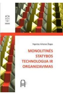 Monolitinės statybos technologija ir organizavimas | Vigantas Antanas Žiogas