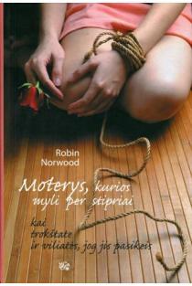 Moterys, kurios myli per stipriai | Robin Norwood