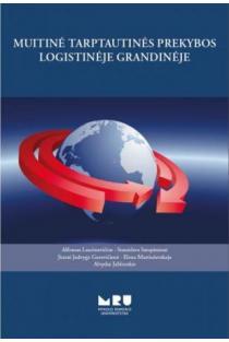 Muitinė tarptautinės prekybos logistinėje grandinėje | Alfonsas Laurinavičius, Stanislava Sarapinienė, Jūratė Jadvyga Gurevičienė ir kt.