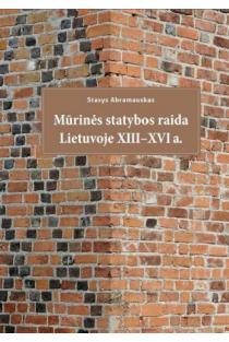 Mūrinės statybos raida Lietuvoje XIII-XVI a. | Stasys Abramauskas
