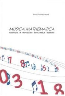 Musica Mathematica. Tradicijos ir inovacijos šiuolaikinėje muzikoje | Rima Povilionienė