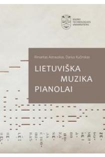Lietuviška muzika pianolai. Antologija | Rimantas Astrauskas, Darius Kučinskas