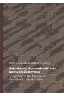 Lietuvių muzikos modernistinės tapatybės žvalgymas | Gražina Žuklytė-Daunoravičienė