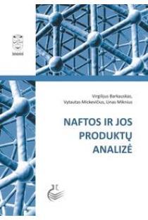 Naftos ir jos produktų analizė | Virgilijus Barkauskas, Vytautas Mickevičius, Linas Miknius