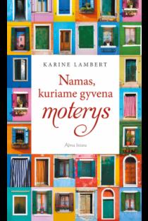 Namas, kuriame gyvena moterys | Karine Lambert