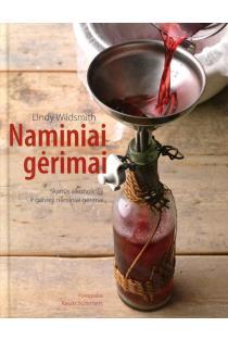Naminiai gėrimai. Skanūs alkoholiniai ir gaivieji naminiai gėrimai | Lindy Wildsmith