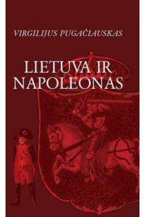 Lietuva ir Napoleonas | Virgilijus Pugačiauskas