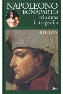 Napoleono Bonaparto triumfas ir tragedija 1811–1815 | Konstantas Veri