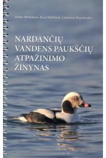 Nardančių vandens paukščių atpažinimo žinynas | Liutauras Raudonikis, Julius Morkūnas, Rasa Morkūnė