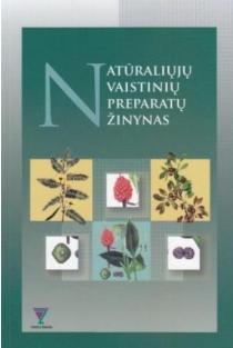 Natūraliųjų vaistinių preparatų žinynas | A. Kažemėkaitis