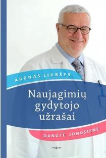 Naujagimių gydytojo užrašai | Arūnas Liubšys, Danutė Jonušienė