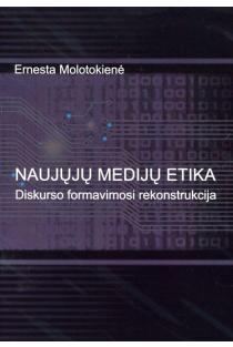 Naujųjų medijų etika. Diskurso formavimosi rekonstrukcija | Ernesta Molotokienė