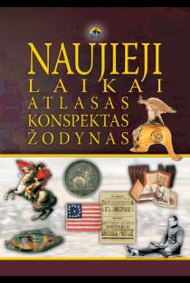 Naujieji laikai: atlasas, konspektas, žodynas | Antanas Meištas, Arūnas Latišenka