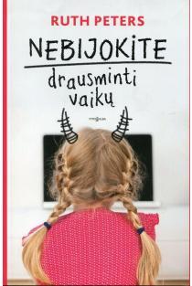 Nebijokite drausminti vaikų | Ruth Peters