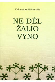 Ne dėl žalio vyno | Vidmantas Mačiulskis