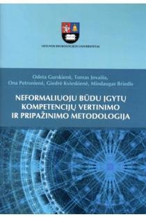 Neformaliuoju būdu įgytų kompetencijų vertinimo ir pripažinimo metodologija | Odeta Gurskienė, Tomas Jovaiša, Ona Petronienė