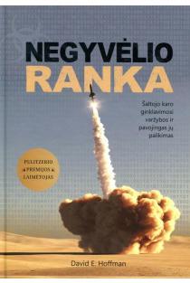 Negyvėlio ranka. Šaltojo karo ginklavimosi varžybos ir pavojingas jų palikimas | David E. Hoffman