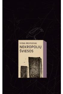 Nekropolių šviesos | Vidas Morkūnas